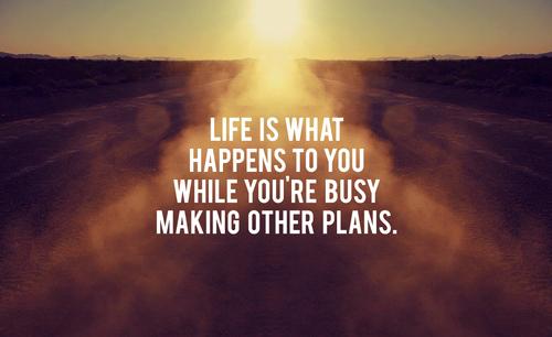 . when life happens .